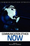 Communication Ethics Now - Richard Keeble