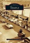 Temple, Texas (Images of America Series) - Michael Kelsey, Nancy Kelsey