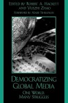 Democratizing Global Media: One World, Many Struggles: One World, Many Struggles - Robert A. Hackett