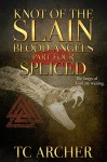 Knot of the Slain: Part Four: SPLICED (Blood Angels Book 4) - T. C. Archer
