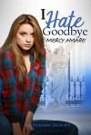 I Hate Goodbye - Mercy Amare