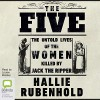 The Five: The Untold Lives of the Women Killed by Jack the Ripper - Hallie Rubenhold, Louise Brealey