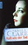 Kalt wie der Tod: Thriller - Pamela Clare, Kerstin Winter