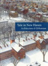 Yale in New Haven: Architecture and Urbanism - Vincent Scully, Catherine Lynn