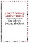 The Library Beyond the Book - Jeffrey T Schnapp, Matthew Battles