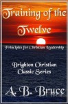 "Training of the Twelve ""Principles for Christian Leadership"" (Brighton Christian Classic Series) - A.B. Bruce"