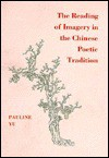 The Reading of Imagery in the Chinese Poetic Tradition - Pauline Yu