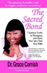 The Sacred Bond: 7 Spiritual Truths to Recognize and Marry Your Very Own Soul Mate - Grace Cornish