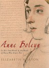Anne Boleyn: In Her Own Words & the Words of Those Who Knew Her - Elizabeth Norton