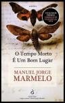 O Tempo Morto é um Bom Lugar - Manuel Jorge Marmelo