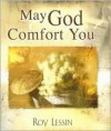 May God Comfort You - Roy Lessin