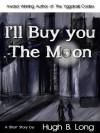 I'll Buy You The Moon: A Dystopian Science Fiction Short Story - Hugh B. Long, Bonnie Hill