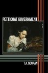 Petticoat Government - T.A. Noonan