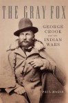 The Gray Fox: George Crook and the Indian Wars - Paul Magid