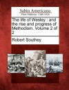The Life of Wesley: And the Rise and Progress of Methodism. Volume 2 of 2 - Robert Southey