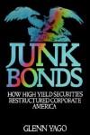 Junk Bonds: How High Yield Securities Restructured Corporate America - Glenn Yago