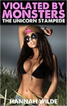 Violated By Monsters: The Unicorn Stampede - Hannah Wilde