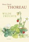 Wilde Früchte - Henry D. Thoreau, Sonia Schadwinkel, Uda Strätling