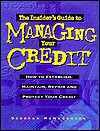 The Insider's Guide To Managing Your Credit: How To Establish, Maintain, Repair, And Protect Your Credit - Deborah McNaughton