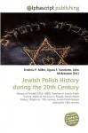 Jewish Polish History During the 20th Century - Frederic P. Miller, Agnes F. Vandome, John McBrewster