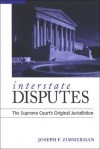 Interstate Disputes: The Supreme Court's Original Jurisdiction - Joseph F. Zimmerman