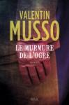 Le Murmure de l'ogre (ROMANS FRANCAIS (H.C.)) (French Edition) - Valentin Musso