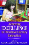 Achieving Excellence in Preschool Literacy Instruction - Laura Justice, Carol Vukelich, William Teale, Martha Buell, William H. Teale