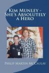 Kim Munley - She's Absolutely a Hero - Philip Martin McCaulay