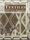 American Indian Textiles: 2,000 Artist Biographies : With Value/Price Guide (American Indian Art) - Gregory Schaaf