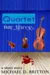Quartet for Three - Michael D. Britton