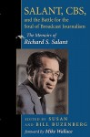 Salant, CBS, And The Battle For The Soul Of Broadcast Journalism: The Memoirs Of Richard S. Salant - Susan Buzenberg, Bill Buzenberg