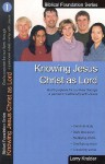 Knowing Jesus Christ as Lord: God's Purpose for Our Lives Through a Personal Relationship with Jesus - Larry Kreider