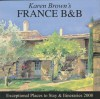 Karen Brown's France 2008: Bed and Breakfasts and Itineraries (Karen Brown's France Bed & Breakfast: Exceptional Places to Stay & Itineraries) - Karen Brown