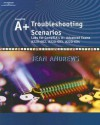 A+ Troubleshooting Scenarios: Labs for CompTIA's A+ Advanced Exams #220-602, #220-603, #220-604 - Jean Andrews