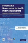 Performance Measurement for Health System Improvement: Experiences, Challenges and Prospects - Sheila Leatherman, Peter C. Smith, Elias Mossialos, Irene Papanicolas