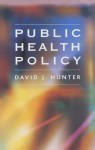 Public Health Policy - David J. Hunter