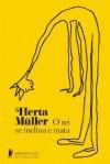 O rei se inclina e mata - Herta Müller