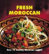 Fresh Moroccan: Over 70 Healthy Recipes - Nada Saleh