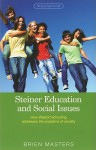 Steiner Education and Social Issues: How Waldorf Schooling Addresses the Problems of Society - Brien Masters