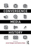 Convergence Media History - Janet Staiger, Sabine Hake