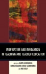 Inspiration and Innovation in Teaching and Teacher Education - Karen Goodnough, Gerald Galway, Cecile Badenhorst, Rob Kelly