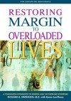 Restoring Margin to Overloaded Lives: A Workbook Based on Margin and The Overload Syndrome - Richard Swenson, Jim Petersen, Glenn McMahan