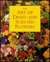 The Art of Dried and Scented Flowers - Anneliese Ott
