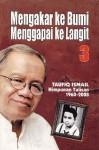 Mengakar ke Bumi Menggapai ke Langit Jilid 3: Himpunan Tulisan 1960 - 2008 - Taufiq Ismail