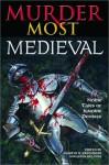 Murder Most Medieval: Noble Tales of Ignoble Demises - Martin H. Greenberg, John Helfers