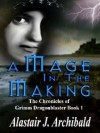 A Mage In The Making [The Chronicles of Grimm Dragonblaster Book 1] - Alastair J. Archibald