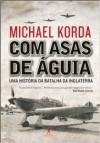 Com Asas de Águia - Michael Korda, Maria Beatriz de Medina