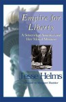 Empire for Liberty: A Sovereign America and Her Moral Mission - Jesse Helms
