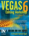 Vegas 6 Editing Workshop [With DVD ROM] - Douglas Spotted Eagle