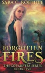 Forgotten Fires (Xoe Meyers Young Adult Fantasy/Horror Series) (Volume 5) - Sara C. Roethle